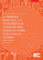 La propiedad intelectual y la transferencia de tecnología para lograr un cambio estructural en Colombia