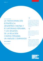 La transformación estratégica argentino-chilena y ecuatoriano-peruana, y los desafíos de la relación chileno-peruana